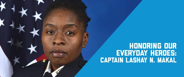 Headshot of Captain LaShay N. Makal with text Honoring our Everyday Heroes: Captain LaShay N. Makal